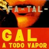 fatal / gal a todo vapor